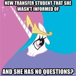 Celestia - New transfer student that she wasn't informed of and she has no questions?
