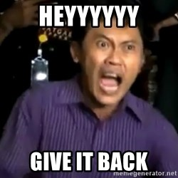 arya wiguna meme - HEYYYYYY GIVE IT BACK