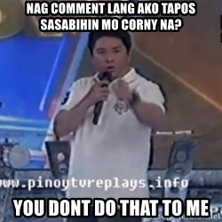 Willie You Don't Do That to Me! - NAG COMMENT LANG AKO TAPOS SASABIHIN MO CORNY NA? YOU DONT DO THAT TO ME
