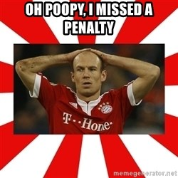 robben - OH POOPY, I MISSED A PENALTY