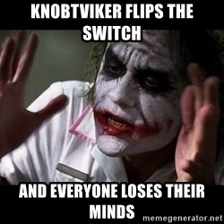 joker mind loss - Knobtviker flips the switch And everyone loses their minds