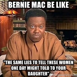 """Bernie Mac Speak - Bernie Mac be Like """"The Same lies to tell these women one day might told to your Daughter"""""""