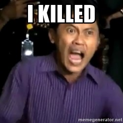 arya wiguna meme - I KILLED