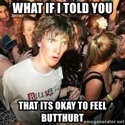-Sudden Clarity Clarence - What if I told you That its okay to feel butthurt