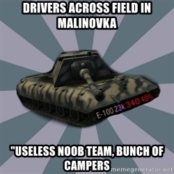 """TERRIBLE E-100 DRIVER - Drivers across field in malinovka """"useless noob team, bunch of campers"""