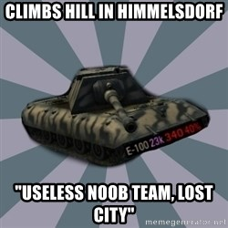 """TERRIBLE E-100 DRIVER - climbs hill in himmelsdorf """"useless noob team, lost city"""""""