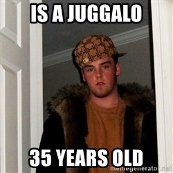 Scumbag Steve - is a juggalo 35 years old