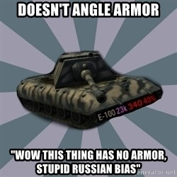 "TERRIBLE E-100 DRIVER - doesn't angle armor ""wow this thing has no armor, stupid russian bias"""