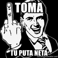 fuck you guy - Toma  Tu puta neta