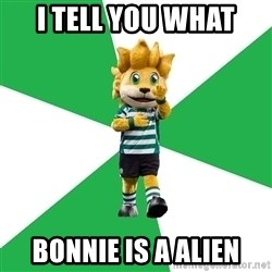 sporting - I tell you what Bonnie is a alien