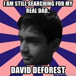 Los Moustachos - I would love to become X - I am still searching for my real dad.. David DeForest