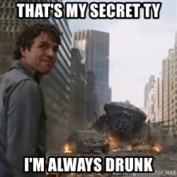 thats my secretlol - that's my secret ty i'm always drunk