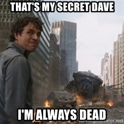 thats my secretlol - that's my secret dave i'm always dead