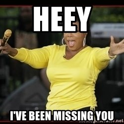 Overly-Excited Oprah!!!  - HEEY  I'VE BEEN MISSING YOU