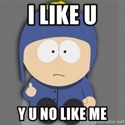 South Park Craig - i like u y u no like me