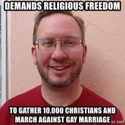 Asshole Christian missionary - demands religious freedom to gather 10,000 christians and march against gay marriage