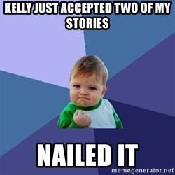 Success Kid - Kelly just accepted two of my stories  nailed it