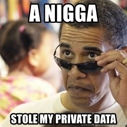 Obamawtf - A NIGGA Stole my private data
