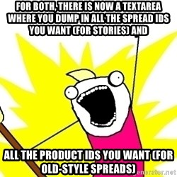 X ALL THE THINGS - for both, there is now a textarea where you dump in all the spread ids you want (for stories) and all the product ids you want (for old-style spreads)