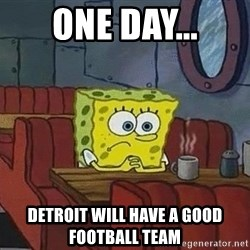 Coffee shop spongebob - One day... detroit will have a good football team