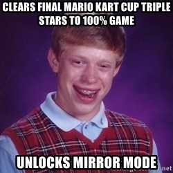Bad Luck Brian - Clears final mario kart cup triple stars to 100% game Unlocks Mirror Mode
