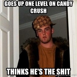 Scumbag Steve - Goes up one level on Candy Crush Thinks He's the shit