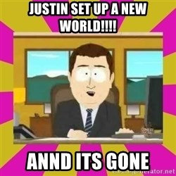 annd its gone - Justin set up a new world!!!! Annd Its Gone