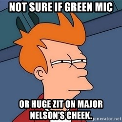 Futurama Fry - not sure if green mic or huge zit on major nelson's cheek.