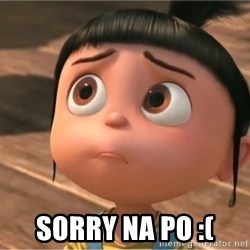 despicable me sorry -  sorry na po :(