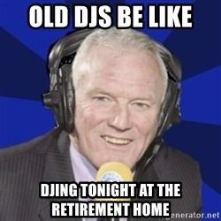 Optimistic Eddie Gray  - old djs be like  djing tonight at the retirement home
