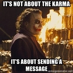 The joker burning money - It's not about the Karma It's about sending a message