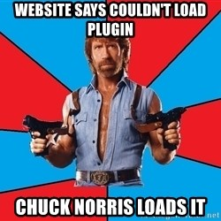 Chuck Norris  - website says couldn't load plugin chuck norris loads it