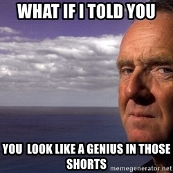 Colin McGinn - what if i told you you  look like a genius in those shorts