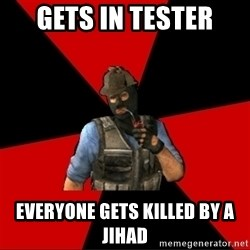 Troubled Terrorist - Gets in tester everyone gets killed by a jihad