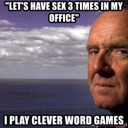 "Colin McGinn - ""Let's have sex 3 times in my office"" I play clever word games"