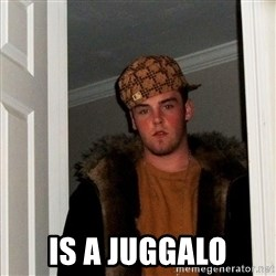 Scumbag Steve -  is a juggalo