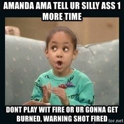 Raven Symone - amanda ama tell ur silly ass 1 more time Dont play wit fire or ur gonna get burned, warning shot fired