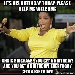 Overly-Excited Oprah!!!  - It's his birthday today, please help me welcome Chris BRIGHAM!!  You get a birthday!  And you get a birthday!  Everybody gets a birthday!