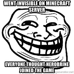 Trollface - Went invisible on MineCraft server Everyone thought Herobrine joined the game