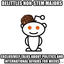 Scumbag Reddit Alien - Belittles non-STEM majors Exclusively talks about politics and international affairs for weeks
