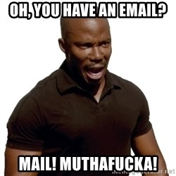 Doakes SURPRISE - oh, you have an email? mail! muthafucka!