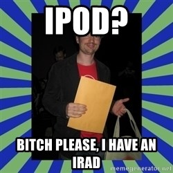 Swag fag chad costen - iPod? BITCH PLEASE, I HAVE AN iRad