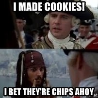 Worst pirate - I made cookies! I bet they're Chips Ahoy