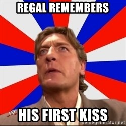 Regal Remembers - regal remembers his first kiss