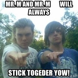 god of punk rock - Mr. M and Mr. M        will always stick togeder yow!