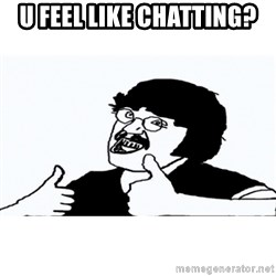 Chato de Mierda - U FEEL LIKE CHATTING?