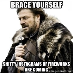 Ned Stark 111 - brace yourself shitty instagrams of fireworks are coming