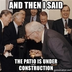 And Then I Said - and then i said  the patio is under construction