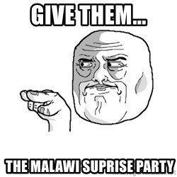i'm watching you meme - give them...  the malawi suprise party