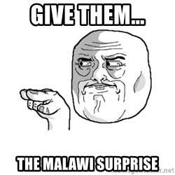 i'm watching you meme - give them... the malawi surprise